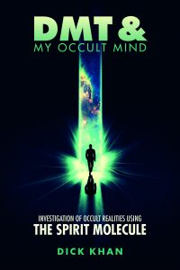 Interacting with the Invisible Beings of this Planet? - DMT & My Occult Mind: Investigation of Occult Realities using the Spirit Molecule