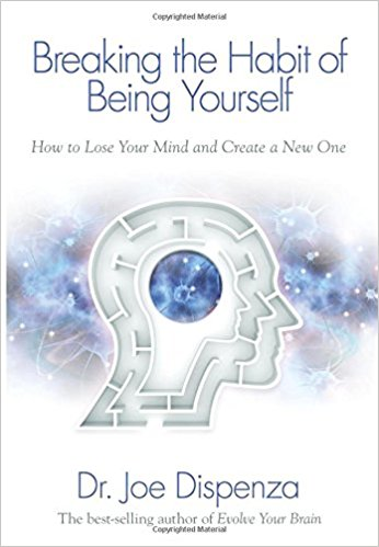Breaking The Habit of Being Yourself: How to Lose Your Mind and Create a New One - Unraveled